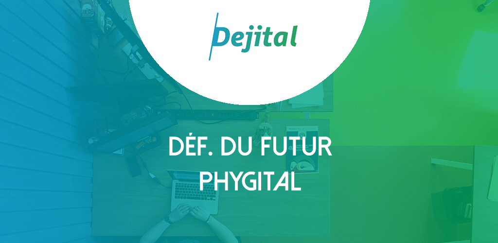 Physique & Digital, le Phygital