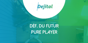 def-du-futur-pure-player