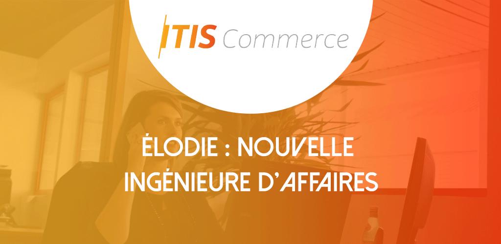 Elodie, ingénieure commerciale intègre Itis Commerce