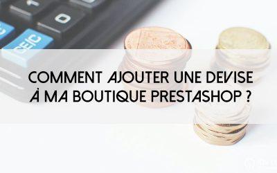 Comment ajouter une devise à ma boutique PrestaShop ?