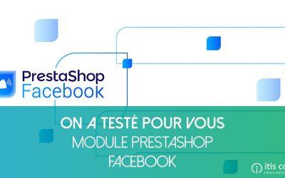 On l'a testé pour vous : Module PrestaShop Facebook
