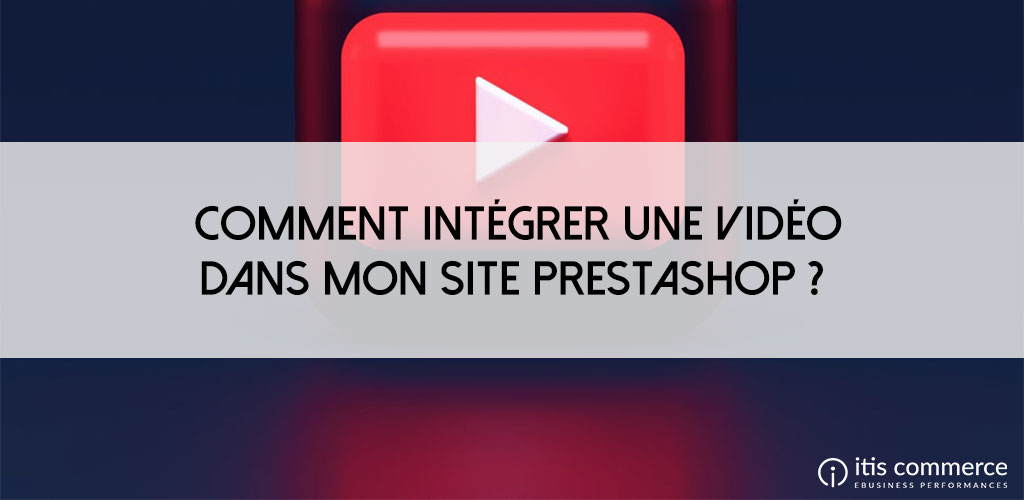 Comment intégrer une vidéo dans mon site PrestaShop ?